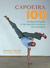Excellent, Capoeira 100: An Illustrated Guide to the Essential Movements and Tec