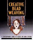 Creative Bead Weaving : A Contemporary Guide to Classic Off-Loom Stitches by Carol W. Wells (1998, Paperback)