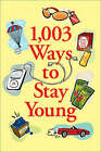1,003 Ways to Stay Young by Ann Hodgman (Paperback, 2007)