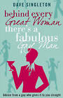 Behind Every Great Woman There is a Fabulous Gay Man: Dating Advice from a Guy Who Gives it to You Straight by Dave Singleton (Paperback, 2007)