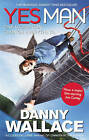 Yes Man: The Amazing Tale of What Happens When You Decide to Say - Yes by Danny Wallace (Paperback, 2008)
