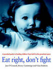 Eat Right, Don't Fight by Jan O'Connell, Rosey Cummings, Gina Ralston (Paperback, 2003)