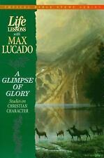 Life Lessons With Max Lucado A Glimpse Of Glory by Lucado, Max