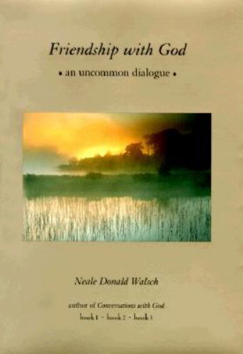 Friendship With God An Uncommon Dialogue By Neale Donald Walsch