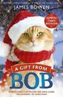 A Gift from Bob: How a Street Cat Helped One Man Learn the Meaning of Christmas by James Bowen (Paperback, 2015)
