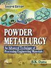 Powder Metallurgy: An Advanced Technique of Processing Engineering Materials by B. K. Datta (Paperback, 2014)