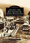 Along the Baltimore & Ohio Railroad  : From Cumberland to Uniontown by Marci Lynn McGuiness (Paperback / softback, 1998)