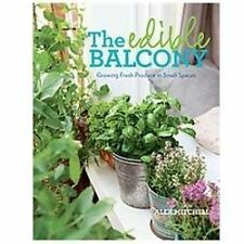 The Edible Balcony: Growing Fresh Produce in Small Spaces by Mitchell, Alex