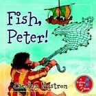 Fish, Peter! by Ms Carolyn Nystrom (Hardback, 2004)