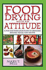 Food Drying with an Attitude: A Fun and Fabulous Guide to Creating Snacks, Meals, and Crafts by Mary T Bell (Paperback / softback, 2008)
