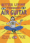 Better Living Through Air Guitar by Steven Appleby, George Mole (Hardback, 2005)