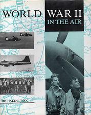 WORLD WAR II: BATTLE IN THE AIR – Michael C. Tagg WWII  Air Force - 1990 Hcv DJ