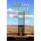 One Day in The Life of a Fool Jeremy M Gates iUniverse Hardback 9780595841240