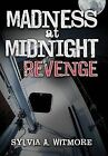 Madness at Midnight Revenge: Revenge Never Dies by Sylvia A Witmore (Hardback, 2012)
