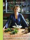 In the Green Kitchen : Techniques to Learn by Heart by Alice Waters (2010, Hardcover)