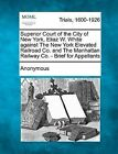 Superior Court of the City of New York, Eliaz W. White Against the New York Elevated Railroad Co. and the Manhattan Railway Co. - Brief for Appellants by Anonymous (Paperback / softback, 2012)