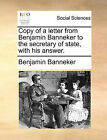Copy of a Letter from Benjamin Banneker to the Secretary of State, with His Answer. by Benjamin Banneker (Paperback / softback, 2010)