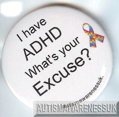 ADHD Badges My child has ADHD What/'s your excuse?