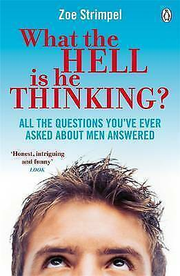 1 of 1 - What the Hell is He Thinking?: All the Questions You've Ever Asked About Men...