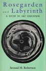 Rosegarden and Labyrinth: Study in Art Education by Seonaid Robertson (Paperback, 1991)