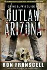 Crime Buff's Guide to Outlaw Arizona by Ron Franscell (Paperback / softback, 2014)