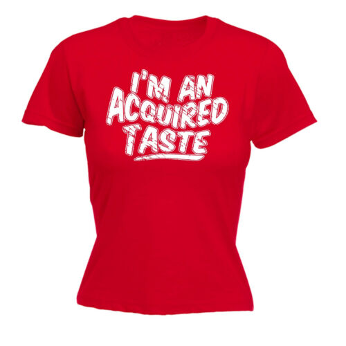 Im An Acquired Taste WOMENS T-SHIRT Obnoxious Fashion Tee Funny Gift birthday