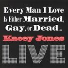 Every Man I Love Is Either Married, Gay or Dead...LIVE by Kacey Jones (CD, Nov-2004, IGO Records)
