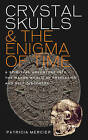 Crystal Skulls and the Enigma of Time: A Spiritual Adventure into the Mayan World of Prediction and Discovery by Patricia Mercier (Paperback, 2011)