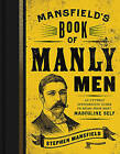 Mansfield's Book of Manly Men: An Utterly Invigorating Guide to Being Your Most Masculine Self by Stephen Mansfield (Hardback, 2013)