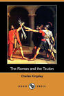 The Roman and the Teuton (Dodo Press) by Charles Kingsley (Paperback / softback, 2007)