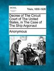 Decree of the Circuit Court of the United States, in the Case of the Ship Argonaut by Anonymous (Paperback / softback, 2012)