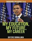 My Education, My Future, My Career- Workbook for Grades 3 & 4  : Workbook for Grades 3 & 4 by Okyere Bonna (Paperback / softback, 2013)