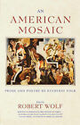An American Mosaic: Prose and Poetry by Everyday Folk by Robert Wolf (Paperback, 1999)