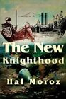 The New Knighthood by Hal Moroz (Paperback / softback, 2002)