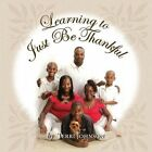 Learning to Just Be Thankful by Terri Johnson (Paperback / softback, 2014)