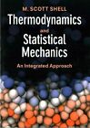 Thermodynamics and Statistical Mechanics: An Integrated Approach by M. Scott Shell (Paperback, 2015)