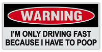 "Funny Warning Bumper Stickers - Driving Fast Because I Have To Poop - 6"" by 3"""
