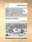Rules for the Government of His Majesty's Forces by Land, During the Present War of the Greatest Use to All Officers, Commanders, and Even Common Soldiers with Submission to His Royal Highness the Duke of Cumberland by Experienced Officer Old Experienced Officer, Old Experienced Officer (Paperback / softback, 2010)