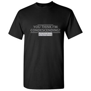 Condesending-Sarcastic-Adult-Offensive-Graphic-Gift-Idea-Humor-Funny-TShirt
