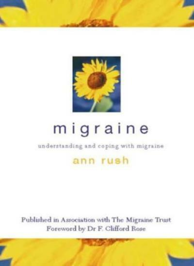 Migraine: Understanding and Coping with Migraine By Ann Rush,The Migraine Trust