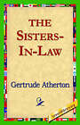 The Sisters-In-Law by Gertrude Franklin Horn Atherton (Paperback / softback, 2006)