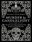 Murder by Candlelight: The Gruesome Slayings Behind Our Romance with the Macabre by Michael Knox Beran (CD-Audio, 2015)