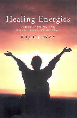 Healing Energies AS NEW by Bruce Way Understanding and Using Hands-on Healing
