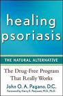 Healing Psoriasis: The Natural Alternative by John O. A. Pagano (Paperback, 2008)