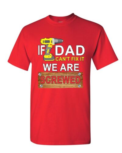 If Dad Can/'t Fix It We Are Screwed T-Shirt Funny Father/'s Day Mens Tee Shirt