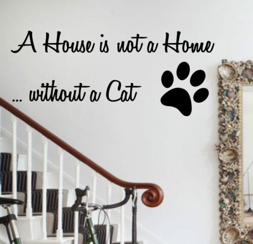 A House Is Not A Home Without A Cat Wall Art Sticker Vinyl Decal Paw Animal Pet