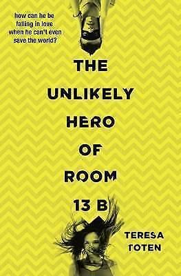 1 of 1 - The Unlikely Hero of Room 13B by Toten, Teresa