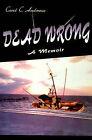 Dead Wrong: A Memoir by Carol Anderson (Paperback / softback, 2000)