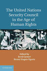 The United Nations Security Council in the Age of Human Rights by Cambridge University Press (Hardback, 2014)