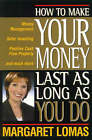 How to Make Your Money Last as Long as You Do: A Guide to Money Management and Investing in Positive Cash-Flow Property by Margaret Lomas (Paperback, 2001)